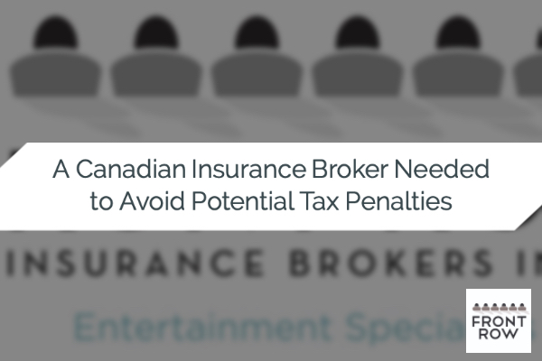 A CANADIAN INSURANCE BROKER NEEDED TO AVOID POTENTIAL TAX PENALTIES