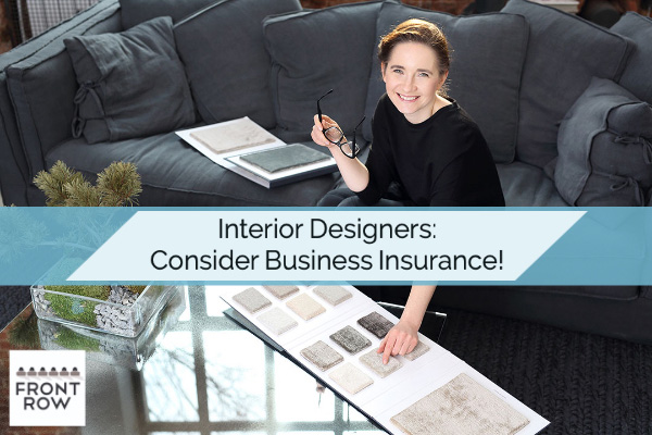 If you are an interior designer, yes, you need Business Insurance