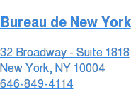Bureau de New York  32 Broadway - Suite 1818 New York, NY 10004  646-849-4114