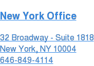 New York Office  32 Broadway - Suite 1818 New York, NY 10004  646-849-4114